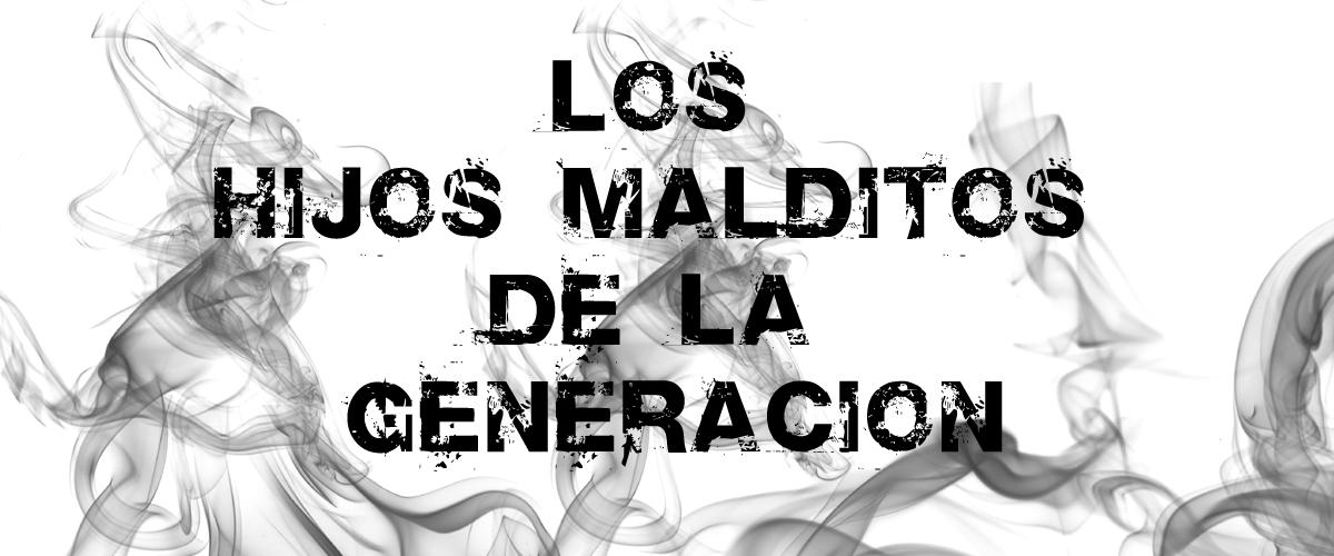Los Hijos Malditos de la Generación 5