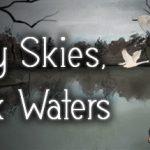 Gray Skies, Dark Waters
