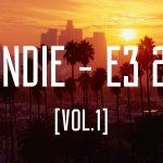 LO INDIE™ – E3 2018 [vol.1]
