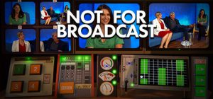 Not for Broadcast*