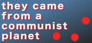 They came from a communist planet